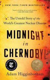 Midnight in Chernobyl:The Untold Story of the World's Greatest Nuclear Disaster