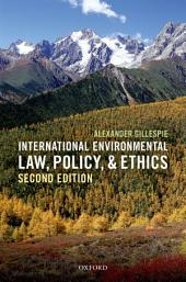 International Environmental Law, Policy, and Ethics: Edition 2