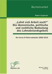 """?Lohnt sich Arbeit noch?? Die """"konomische, politische und rechtliche Bedeutung des Lohnabstandsgebots: Die Hartz-IV Reformdebatte 2009/2010"""