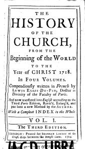 The History of the Church: From the Beginning of the World to the Year of Christ 1718, Volume 1