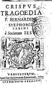 Crispus tragoedia P. Bernardini Stephonij Sabini è Societate Iesu