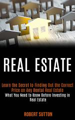 Real estate: learn the secret to finding out the correct price on any rental real estate! (What You Need to Know Before Investing in Real Estate)