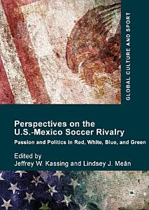 Perspectives on the U S  Mexico Soccer Rivalry Book