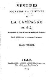 Mémoires pour servir a l'histoire de la campagne de 1814: accompagnés de plans, d'ordres de bataille et de situations, Volume1