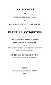 An Account of Some Recent Discoveries in Hieroglyphical Literature, and Egyptian Antiquities: Including the Author's Original Alphabet, as Extended by Mr. Champollion, with a Translation of Five Unpublished Greek and Egyptian Manuscripts