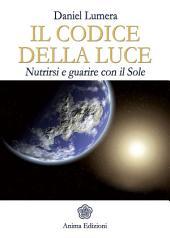 Codice della Luce (Il): Nutrirsi e guarire con il Sole