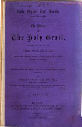 The History of the Holy Grail: Englisht, Ab. 1450 A. D. ; from the French Prose (ab. 1180-1200 A. D.) of Sires Robiers de Borron ; from the Unique Paper Ms. in Corpus Christi College, Cambridge, Volume 1