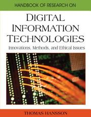 Handbook of Research on Digital Information Technologies  Innovations  Methods  and Ethical Issues PDF
