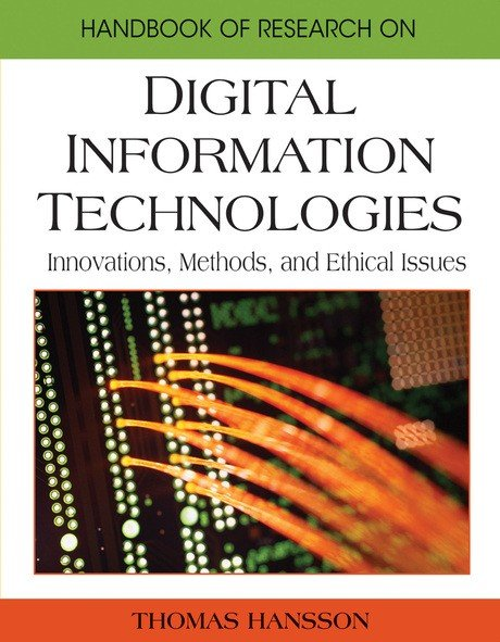 Handbook of Research on Digital Information Technologies: Innovations, Methods, and Ethical Issues
