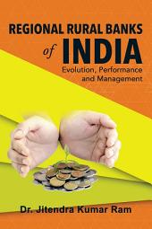 Regional Rural Banks of India: Evolution, Performance and Management