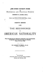 The Beginnings of American Nationality: The Constitutional Relations Between the Continental Congress and the Colonies and States from 1774 to 1789, Issues 1-12