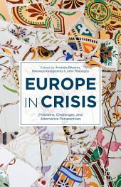 Europe in Crisis: Problems, Challenges, and Alternative Perspectives