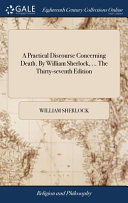 A Practical Discourse Concerning Death  By William Sherlock      The Thirty seventh Edition PDF