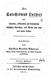 Der Catechismus Lutheri mit leitenden, erklärenden und beweisenden biblischen Sprüchen ... bearbeitet von C. G. Schwarzer ... Dritte Auflage