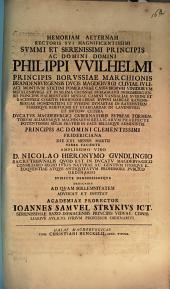 Memoriam aeternam Rectoris sui Magn. Ser. Pr. Philippi Wilhelmi, Princ. Borussiae ... Fridericiana d. 21. Mart. ... subiecte ... dedicabit