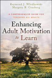 Enhancing Adult Motivation to Learn: A Comprehensive Guide for Teaching All Adults, Edition 4