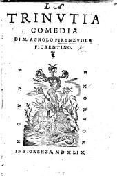La Trinutia Comedia [in five acts and in prose. With a dedication by L. Domenichi].