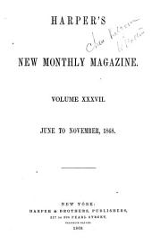 Harper's New Monthly Magazine: Volume 37