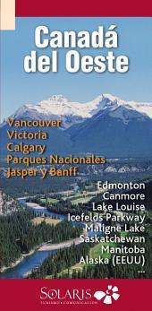 Vancouver, Victoria, Calgary, Edmonton, Banff, Jasper (Canadá del Oeste): Guía de Viaje de Canadá del Oeste