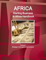 Africa  Starting Business in Africa Handbook Volume 1 Strategic Information and Contacts PDF