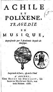 Achile(|) et Polixene, tragedie en musique, representée par l'Academie Royale de musique