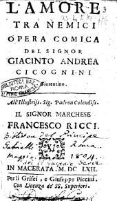 L'amore tra nemici opera comica del signor Giacinto Andrea Cicognini fiorentino. All'illustriss. ... Francesco Ricci