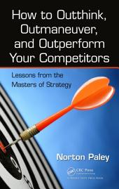 How to Outthink, Outmaneuver, and Outperform Your Competitors: Lessons from the Masters of Strategy