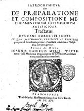 Istrochymicus, siue de De præparatione et compositione medicamentorum chymicorum artificiosa tractatus Duncani Bornetti Scoti ... studio ac opera Joannis Danielis Mylii ..