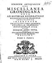 Scrinium antiquarium sive Miscellanea Groningana nova ad historiam reformationis ecclesiasticam praecipue spectantia. Inseruntur tractatus varii generis epistolae, orationes, biographiae ... [Tomi I, II, III].