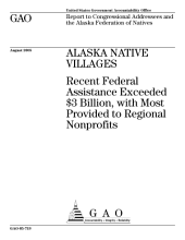 Alaska native villages recent federal assistance exceeded $3 billion, with most provided to regional nonprofits : report to congressional addressees and the Alaska Federation of Natives.