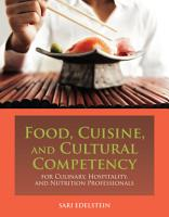 Food  Cuisine  and Cultural Competency for Culinary  Hospitality  and Nutrition Professionals PDF