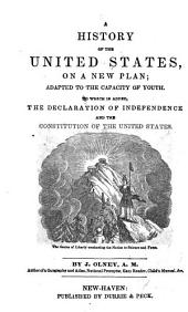 A History of the United States: On a New Plan, Adapted to the Capacity of Youth : to which is Added the Declaration of Independence and the Constitution of the United States