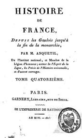 Histoire de la France depuis les Gaulois jusqu'à la fin de la monarchie: Volume14