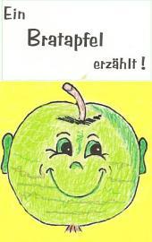 Ein Bratapfel erzählt: Kinderbuch, Vorlesegeschichte, Erzählung