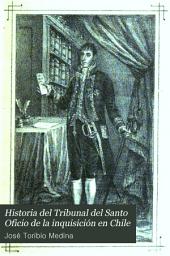 Historia del Tribunal del Santo Oficio de la inquisición en Chile: Volumen 2