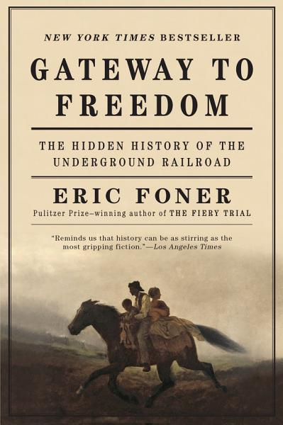 Download Gateway to Freedom  The Hidden History of the Underground Railroad Book