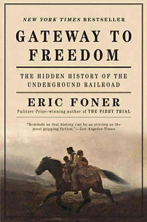 Gateway to Freedom  The Hidden History of the Underground Railroad PDF
