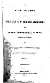 The Statute Laws of the State of Tennessee: Of a Public and General Nature, Volume 1