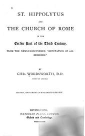 """St. Hippolytus and the Church of Rome in the Earlier Part of the Third Century: From the Newly Discovered """"Refutation of All Heresies"""""""