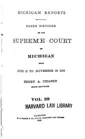 Michigan Reports: Cases Decided in the Supreme Court of Michigan, Volume 39