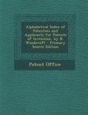 Alphabetical Index of Patentees and Applicants for Patents of Invention  by B  Woodcroft   Primary Source Edition PDF