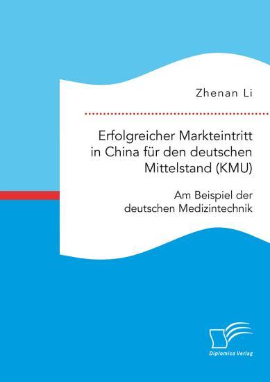 Erfolgreicher Markteintritt in China f  r den deutschen Mittelstand  KMU   Am Beispiel der deutschen Medizintechnik PDF