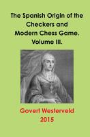 The Spanish Origin of the Checkers and Modern Chess Game  Volume III  PDF
