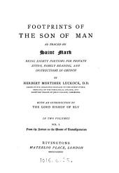 Footprints of the Son of man as traced by saint Mark, 80 portions for private study, family reading, and instructions in church. (Addresses).