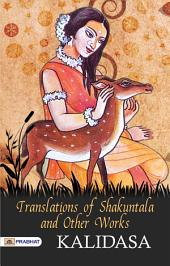 Kalidasa Translations of Shakuntala, and Other Works
