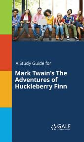 A Study Guide for Mark Twain's The Adventures of Huckleberry Finn