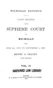 Michigan Reports: Cases Decided in the Supreme Court of Michigan, Volume 37