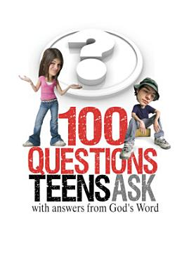 100 Questions Teens Ask with answers from God s Word PDF