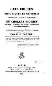 Recherches historiques et critiques sur la nature, les causes et le traitement du choléra-morbus d'Europe, de l'Inde, de Russie, de Pologne, et autres contrées, spécialement appliquées à l'hygiène publique