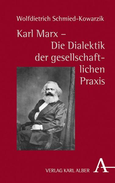 Karl Marx   Die Dialektik der gesellschaftlichen Praxis